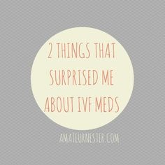2 Things That Surprised Me About IVF Meds | AmateurNester.com | infertility