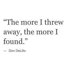 The more I threw away, the more I found. | minimalism quote