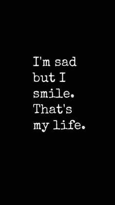 im sad but i smile thats my life raise good vibes