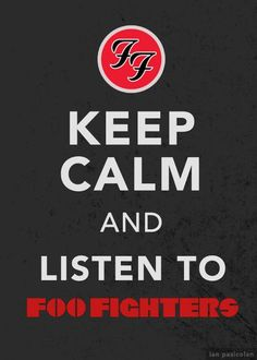 Keep Calm and Listen to Foo Fighters!