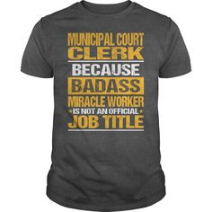 Awesome Tee For Municipal 【ᗑ】 Court Clerk***How to ? 1. Select color 2. Click the ADD TO CART button 3. Select your Preferred Size Quantity and Color 4. CHECKOUT! If you want more awesome tees, you can use the SEARCH BOX and find your favorite !!Municipal Court Clerk