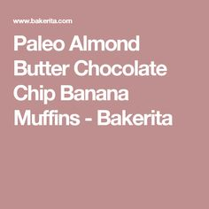 Paleo Almond Butter Chocolate Chip Banana Muffins - Bakerita