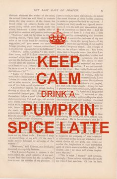 It's almost pumpkin spice latte season!! life motto, season, starbuck, fall drinks, stay calm, dont keep calm quotes, keepcalm, pumpkin spice lattes, quotes autumn
