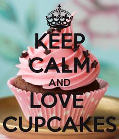 Keep Calm and Love Cupcakes | KEEP CALM AND LOVE CUPCAKES - KEEP CALM AND CARRY ON Image Generator ...