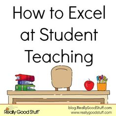 Saving this for my youngest daughter who is about to follow in my footsteps! How to Excel at Student Teaching