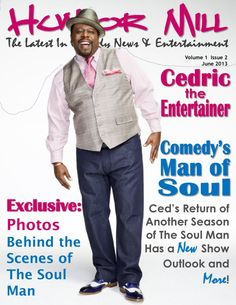 The Humor Mill - Comedy's Man Of Soul! : Cedric The Entertainer- Comedy's Man Of Soul! This issue we talk to Cedric The Entertainer about the new season of The Soul Man! Plus we cover the BET Awards!