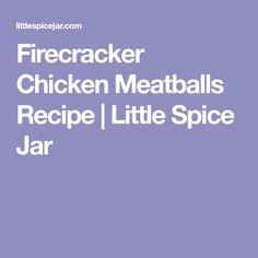 Firecracker Chicken Meatballs Recipe | Little Spice Jar