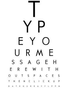 Try my online eye chart maker. Generate beautiful high-resolution pdf eyecharts to download and print. Use it to create your own quirky posters, cards, or DIY artwork.
