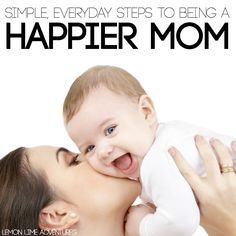 Simple Everyday Steps To Being a Happier Mom