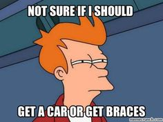 A Geeky Gal | Not sure if you should get a car… or get braces.