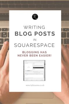 Writing Blog Posts in Squarespace - By Rosanna