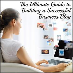 The Ultimate Guide to Building a Successful Business Blog