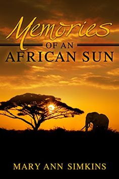 Memories of an African Sun by Mary Ann Simkins https://www.amazon.com/dp/B00WGO9HZM/ref=cm_sw_r_pi_dp_x_xbPAybXJ26S92
