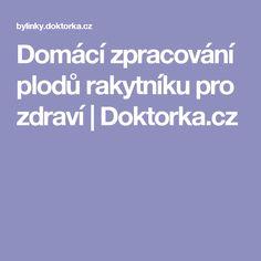 Domácí zpracování plodů rakytníku pro zdraví | Doktorka.cz