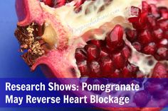 Research Shows Pomegranate May Reverse Heart Blockage, inhibit breast cancer, prostate cancer, colon cancer, leukemia, vitro studies, anti-c...