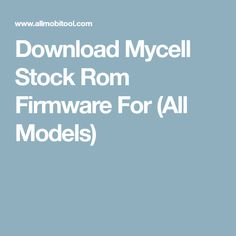 Download Mycell Stock Rom Firmware For (All Models)