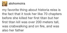 Actually her first titan kill wasn't her father and her father was 120 meters tall, but yeah her being able to take him down was impressive.