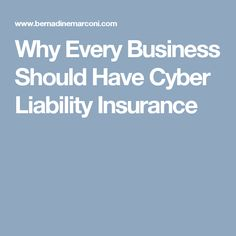 Why Every Business Should Have Cyber Liability Insurance