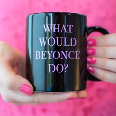 What Would Beyonce Do Mug – charm & gumption