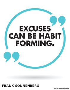 """Excuses can be habit forming."" ~ Frank Sonnenberg #Excuses"