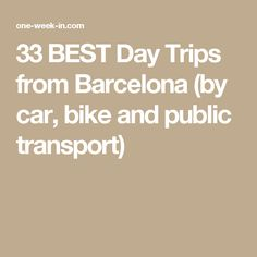 33 BEST Day Trips from Barcelona (by car, bike and public transport)