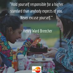 """""""Hold yourself responsible for a higher standard than anybody expects of you. Never excuse yourself.""""  - Henry Ward Breecher"""