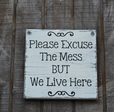 True.    Please Excuse The Mess We Live Here - Wood Sign - Kitchen Home Decor -  Wall Hanging - Painted Distressed Rustic Primitive - Reclaimed Wood