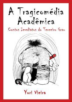 """""""A Tragicomédia Acadêmica - Contos Imediatos do Terceiro Grau"""", 1998, 168 páginas, AgBook."""