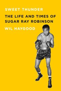 """Read """"Sweet Thunder The Life and Times of Sugar Ray Robinson"""" by Wil Haygood available from Rakuten Kobo. Sugar Ray Robinson was one of the most iconic figures in sports and possibly the greatest boxer of all time. His legenda. Sugar Ray Robinson, Book Cover Design, Book Design, Pictures Of Boxers, Walker Smith, Jazz, Joe Louis, Champions Of The World, Literatura"""