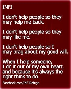 I had to ask someone recently to stop telling people that I helped them get their life together because I frankly prefer to help people anonymously. www.facebook.com/INFJRefuge
