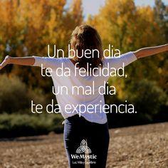 Un buen día te da felicidad, un mal día te da experiencia.
