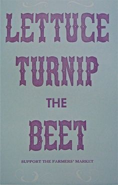 Lettuce Turnip the Beet. Support the farmers market. // @Mary Beth Verner