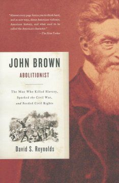 John Brown, Abolitionist : the man who killed slavery, sparked the Civil War, and seeded civil rights by David Reynolds. Lehman College - Stacks - E451 .R49 2005