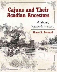 Cajuns and Their Acadian Ancestors: A Young Reader's History traces the four-hundred-year history of this distinct American ethnic group. While written in a format comprehensible to junior-high and hi