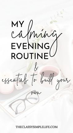My Calming Evening Routine & Essentials to Create Your Own – The Classy Simple Life Routine Chart, My Routine, Night Routine, Self Care Routine, Time Management Tips, Stress Management, Evening Routine, Good Sleep, Life Advice