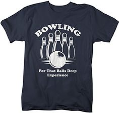 Shirts By Sarah Men's Funny Bowling T-Shirt Balls Deep Experience Shirts Bowling Outfit, Bowling Shoes, Casual Skirt Outfits, Cool Outfits, Bowling T Shirts, Mixed Couples, Try On, Adult Humor, Ladies Dress Design