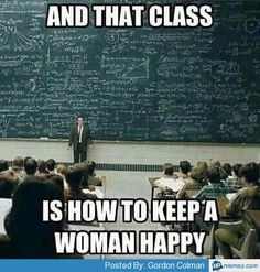 How to keep a woman happy | Memes.com
