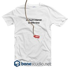 So Much Internet So Little Time T Shirt  Get This @ https://www.bonestudio.net/product-category/quote-tshirts/page/35/