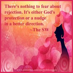 There's nothing to fear about rejection. It's either God's protection or a nudge in a better direction. ~The SW Smart Quotes, Great Quotes, Inspirational Quotes, Real Life Quotes, Me Quotes, Qoutes, Positive Thoughts, Positive Quotes, Positive Outlook