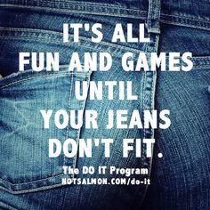 It's all fun and games until your jeans don't fit. Get tools to slim down & tone up - for good - with The Do It Program. Click image for info!