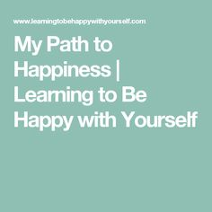 My Path to Happiness | Learning to Be Happy with Yourself