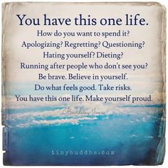 You have this one life. These mantras can help you make it a positive one. Positive Thoughts, Positive Quotes, Motivational Quotes, Inspirational Quotes, Strong Quotes, Affirmations Positives, Good Advice, Wisdom Quotes, Quotes Quotes