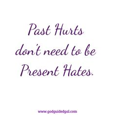 No Present Hates from Past Hurts - God-Guided Gal Peaceful Heart, Forgetting The Past, Asking For Forgiveness, Forgive And Forget, Love Me More, Learn To Love, Good People, I Am Awesome, It Hurts