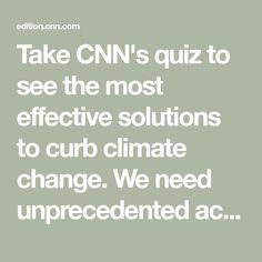 A quiz to see the most effective solutions to curb climate change. We need unprecedented action to stop it. Stop It, Creature Comforts, Carbon Footprint, Climate Change, No Response, Dressing Tables, Ads, Necklaces, Bracelets