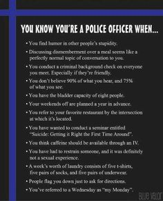 You know you're a Police Officer when.......