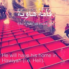 He will have his home in Hawiyah (i.e. Hell)