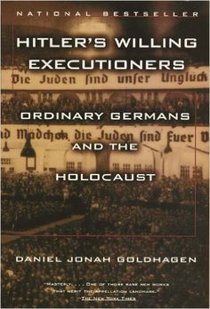 Hitler's Willing Executioners: Ordinary Germans and the Holocaust: Daniel Jonah Goldhagen: 9780679772682: Amazon.com: Books