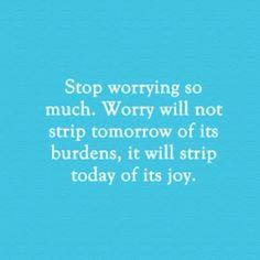 Worry stop worrying worries burdens today tomorrow life quote joy