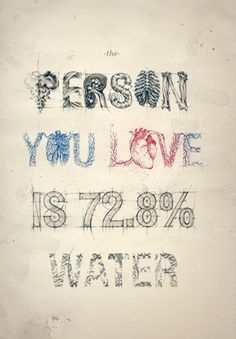 Person you love is 72.8% water