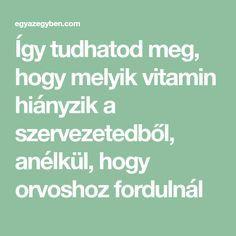 Így tudhatod meg, hogy melyik vitamin hiányzik a szervezetedből, anélkül, hogy orvoshoz fordulnál